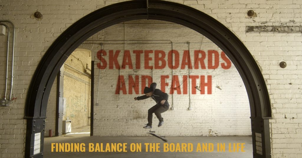 Skateboards and Faith - finding balance on the board and in life
