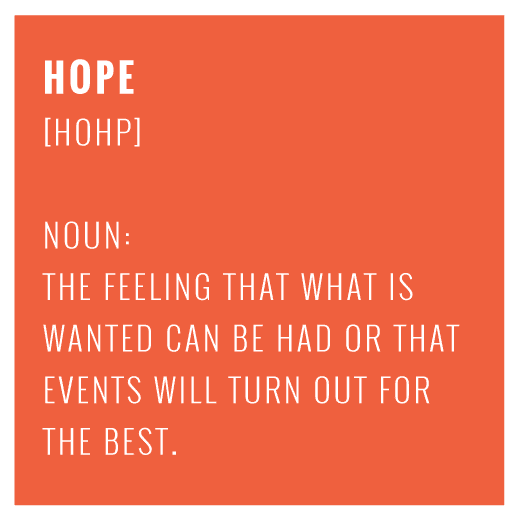 Hope - the feeling that what is wanted can be had or that events will turn out for the best