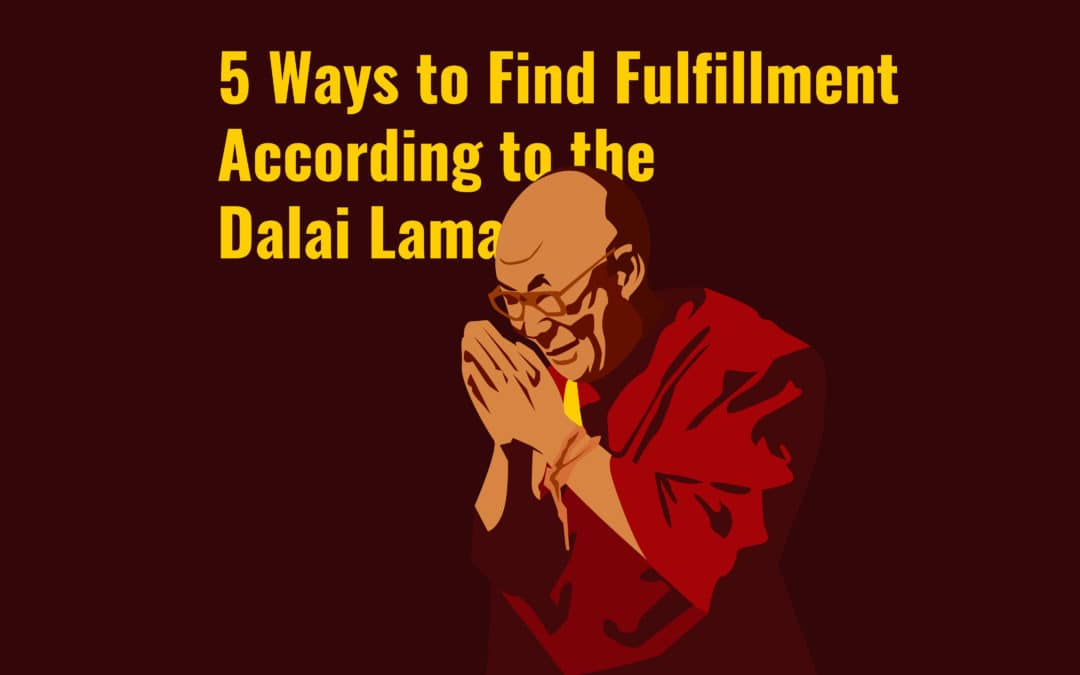 5 Ways to Find Fulfillment According to the Dalai Lama