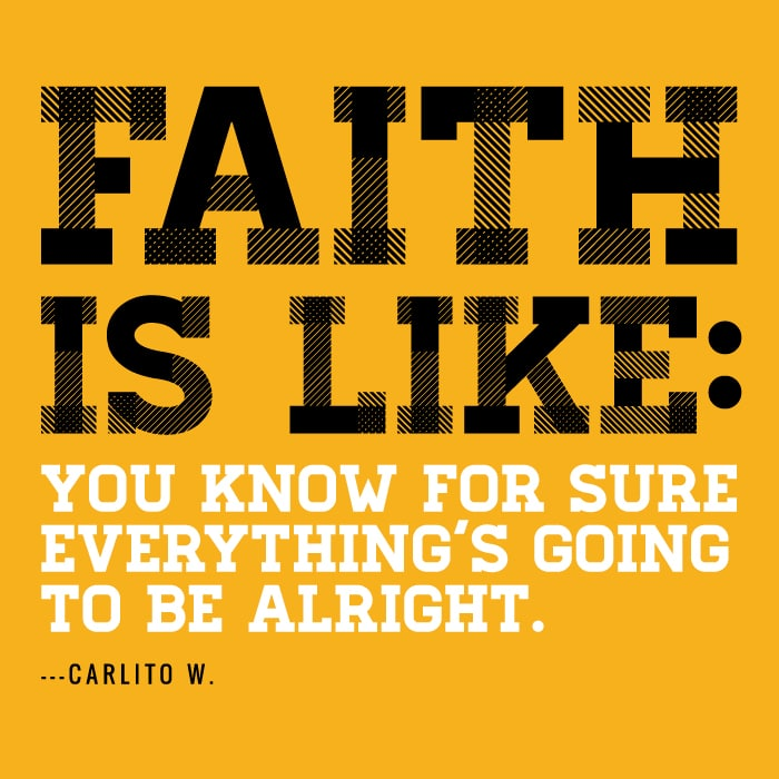 Faith is like you know for sure everything's going to be alright