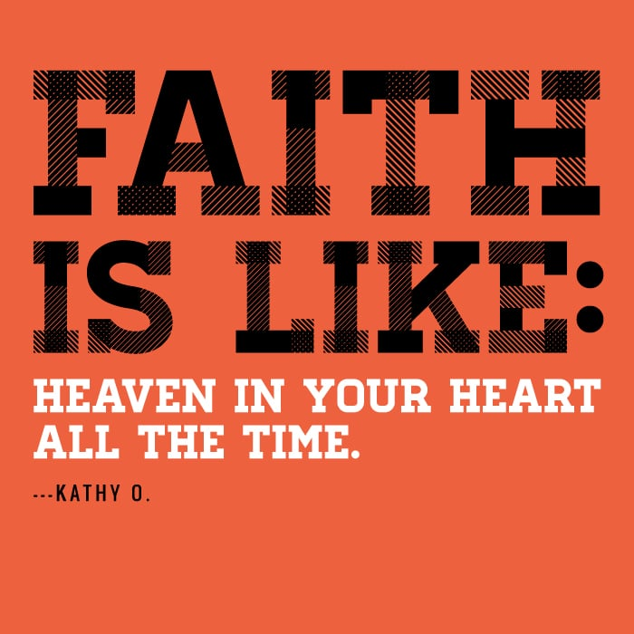 Faith is like heaven in your heart all the time