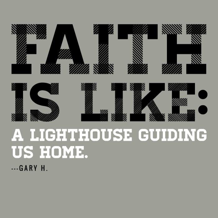 Faith is like a lighthouse guiding us home