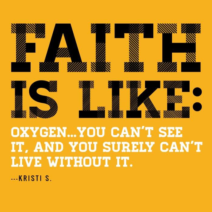 Faith is like oxygen