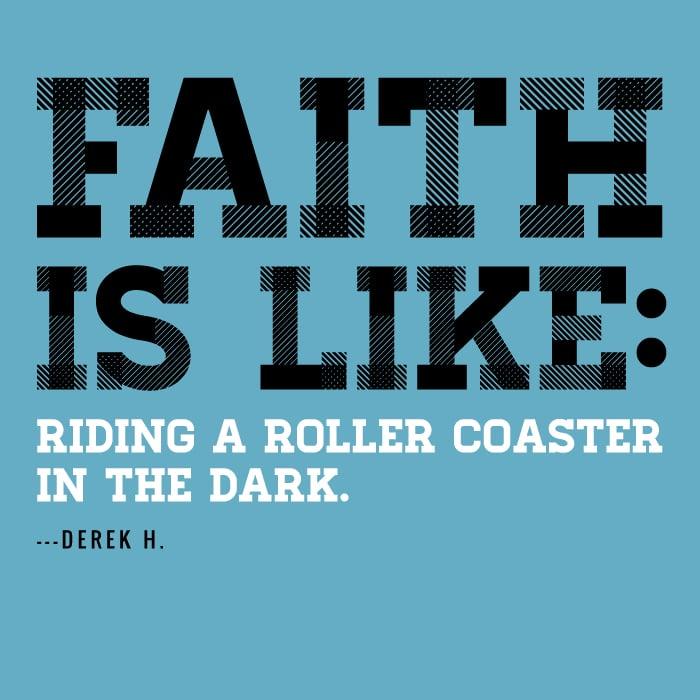 Faith is like riding a roller coaster in the dark