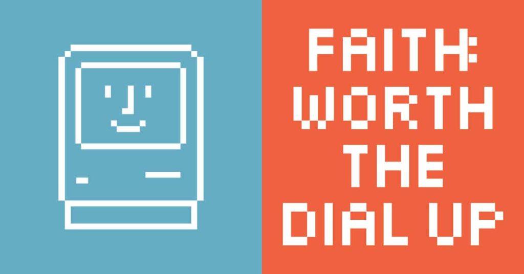 Faith is worth the dial up