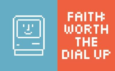 Faith: Worth the Dial Up