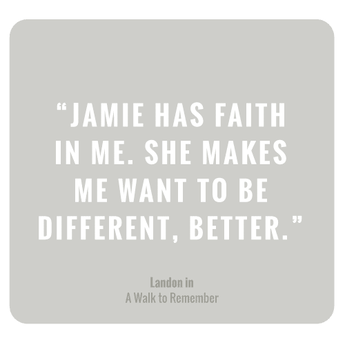 Jamie has faith in me. She makes me want to be different, better