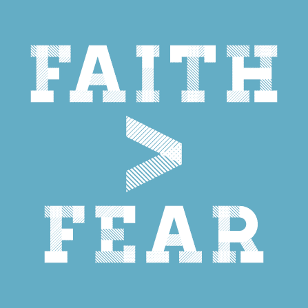 Faith is greater than fear