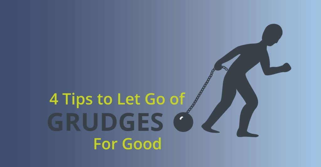 4 Tips to Let Go of Grudges for Good
