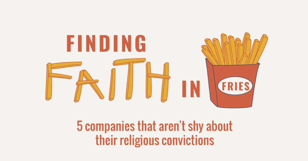 Finding faith in fries - 5 companies that aren't shy about their religious convictions
