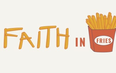 Finding Faith in Fries