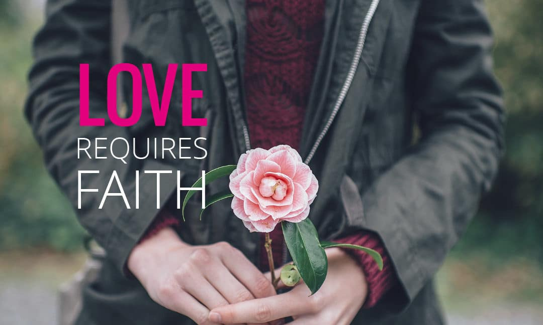 Love Requires Faith