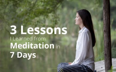 3 Lessons I Learned from Meditation in 7 Days