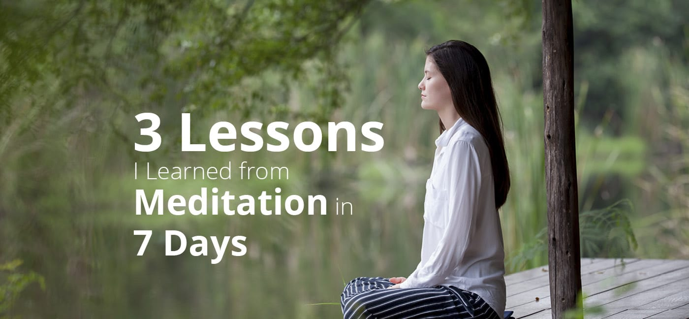 3-lessons-i-learned-from-meditation-in-7-days