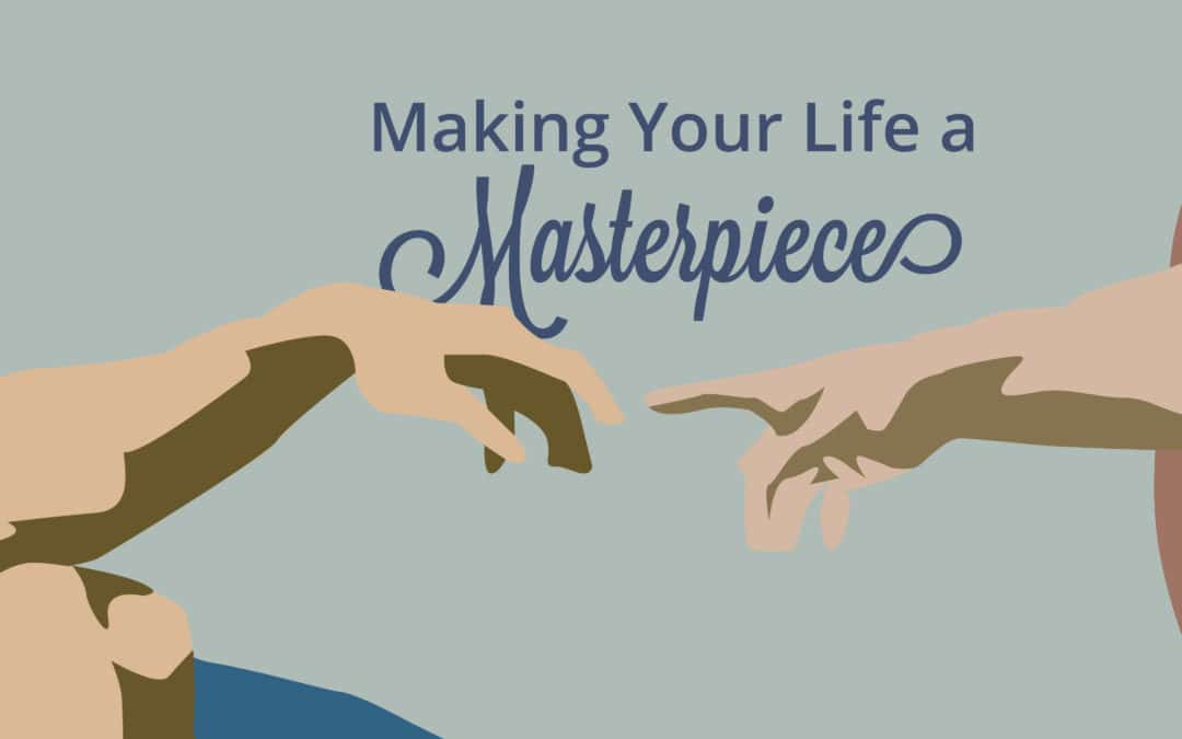 Making Your Life A Masterpiece