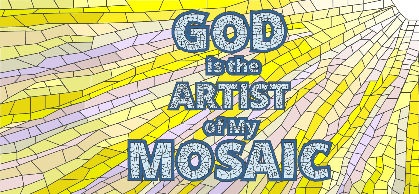 god is the artist of my mosaic