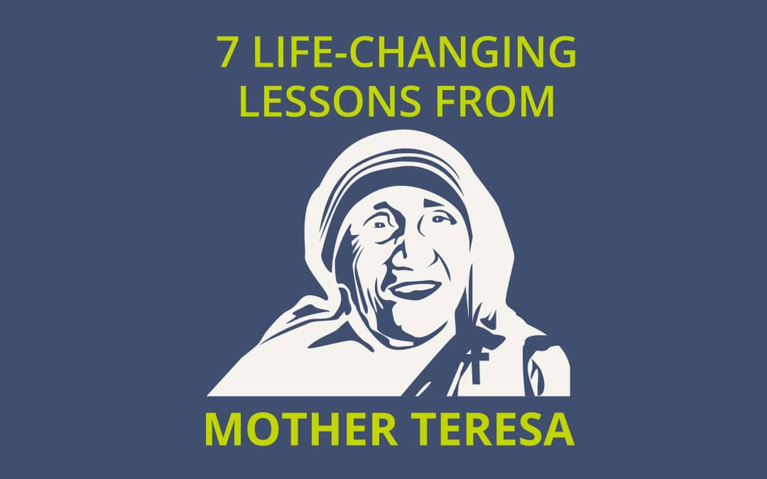 7 Life-changing Lessons We Learn from Mother Teresa