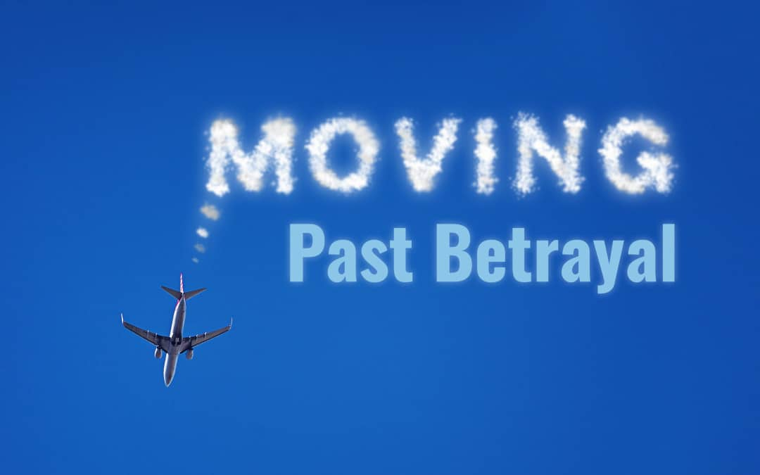 Moving Past Betrayal