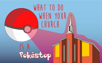 What To Do When Your Church is a PokéStop