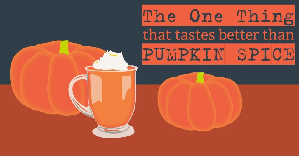 Faith: the one thing that tastes better than pumpkin spice