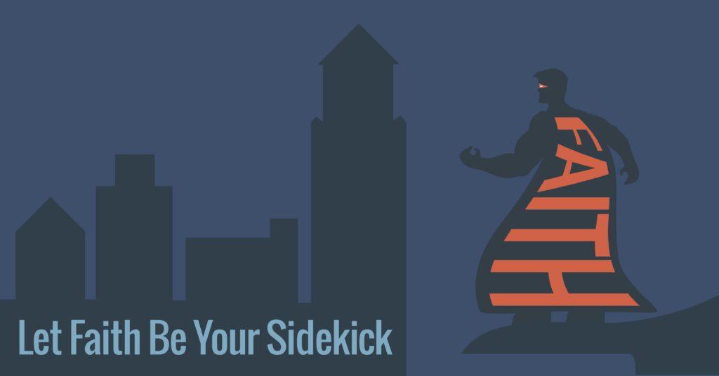 Let Faith be Your Sidekick