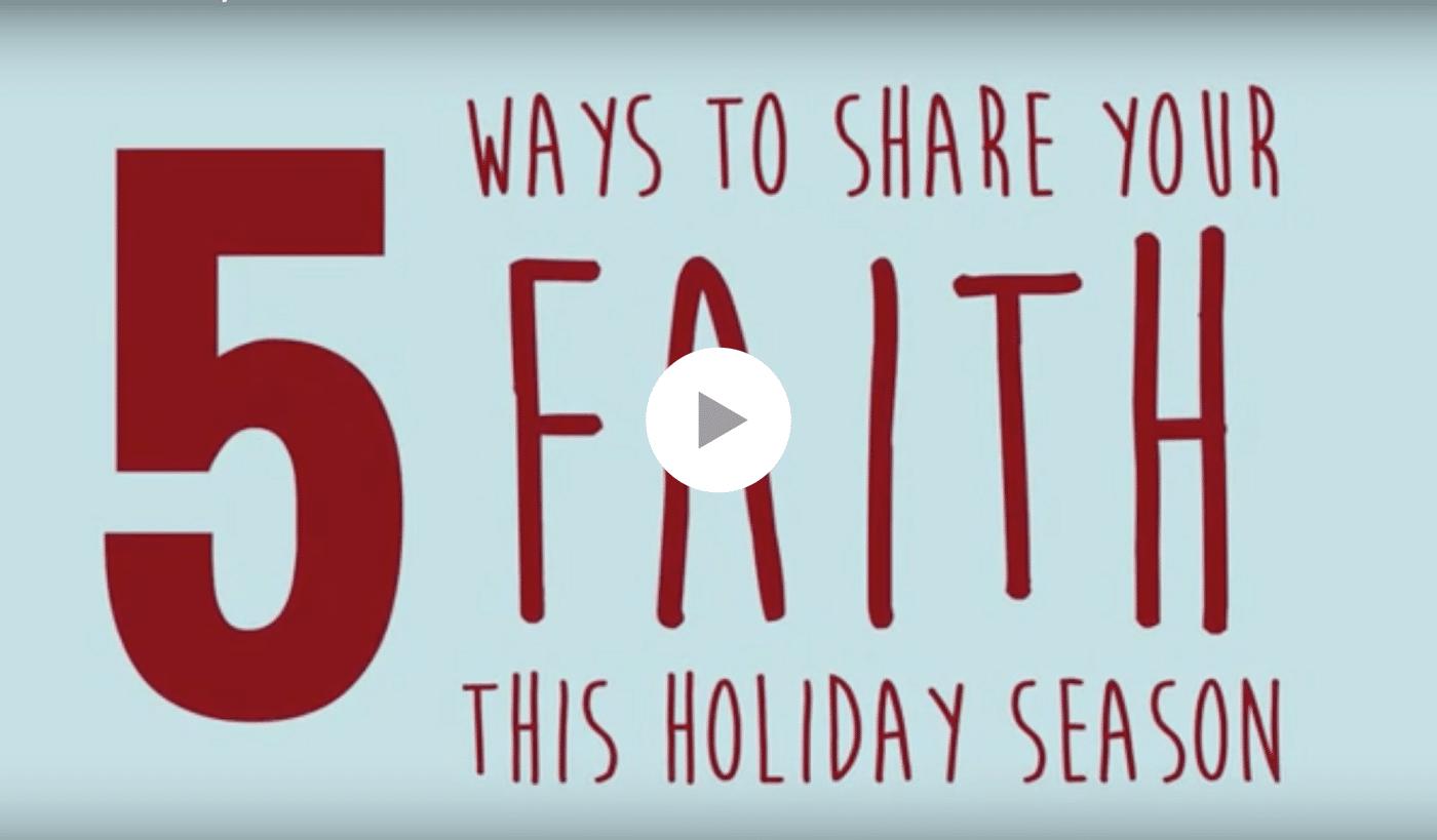 5 Ways to Share Your Faith This Holiday Season