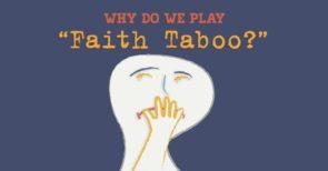 """Why do we play """"faith taboo?"""""""
